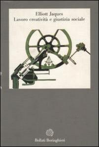 Libro Lavoro, creatività e giustizia sociale Elliott Jaques