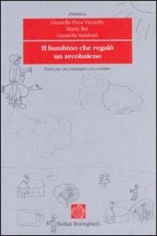 Il bambino che regalò un arcobaleno. Fiabe per un compagno con autismo - Graziella Fava Vizziello,Maria Bet,Graziella Sandona - copertina