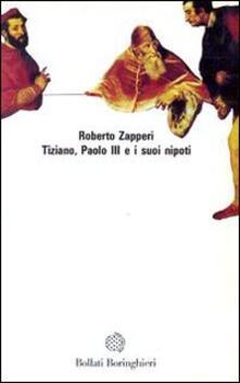 Tiziano, Paolo III e i suoi nipoti - Roberto Zapperi - copertina