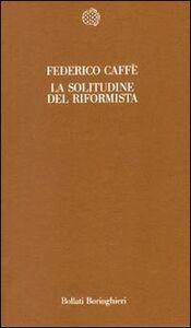 Foto Cover di La solitudine del riformista, Libro di Federico Caffè, edito da Bollati Boringhieri