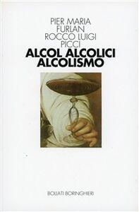Libro Alcool, alcolici, alcolismo Pier Maria Furlan , Rocco L. Picci