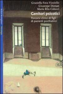 Libro Genitori psicotici Graziella Fava Vizziello , Giuseppe Disnan , M. Rita Colucci