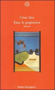 Libro Ema, la prigioniera César Aira