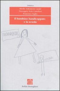 Libro Il bambino handicappato e la scuola Mirella Antonione Casale , Pierangela Peila Castellani , Francesca Saglio