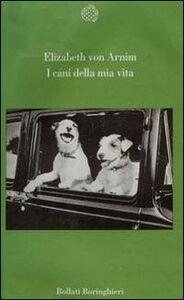 Foto Cover di I cani della mia vita, Libro di Elizabeth von Arnim, edito da Bollati Boringhieri