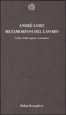 Metamorfosi del lavoro. Critica della ragione economica - André Gorz - copertina