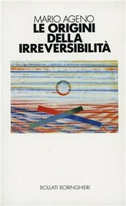 Foto Cover di Le origini della irreversibilità, Libro di Mario Ageno, edito da Bollati Boringhieri