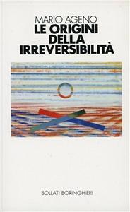 Libro Le origini della irreversibilità Mario Ageno