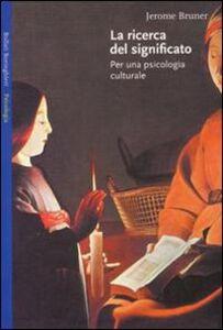 Foto Cover di La ricerca del significato. Per una psicologia culturale, Libro di Jerome S. Bruner, edito da Bollati Boringhieri