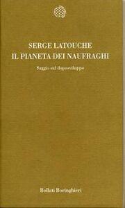 Libro Il pianeta dei naufraghi. Saggio sul doposviluppo Serge Latouche