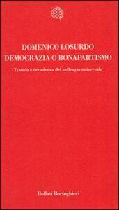 Libro Democrazia o bonapartismo. Trionfo e decadenza del suffragio universale Domenico Losurdo