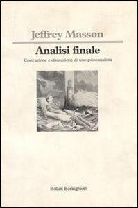 Libro Analisi finale. Costruzione e distruzione di uno psicoanalista Jeffrey M. Masson