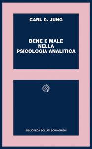 Foto Cover di Bene e male nella psicologia analitica, Libro di Carl Gustav Jung, edito da Bollati Boringhieri