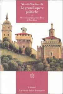 Le grandi opere politiche. Vol. 2: Discorsi sopra la prima deca di Tito Livio.