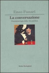 Foto Cover di La conversazione. Fenomenologia della vita psichica, Libro di Enzo Funari, edito da Bollati Boringhieri