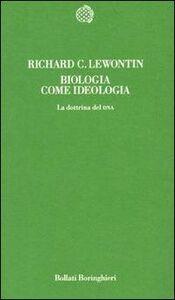 Libro Biologia come ideologia. La dottrina del DNA Richard C. Lewontin