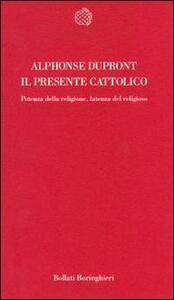 Il presente cattolico. Potenza della religione, latenza del religioso