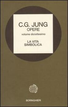 Opere. Vol. 18: La vita simbolica. - Carl Gustav Jung - copertina