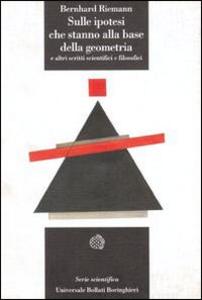 Libro Sulle ipotesi che stanno alla base della geometria e altri scritti scientifici e filosofici Bernhard Riemann