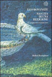 Libro Nascita di una religione. Le origini del cristianesimo Ugo Bonanate