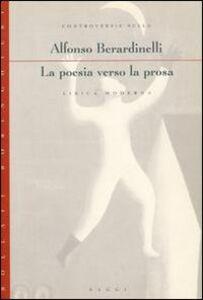 Foto Cover di La poesia verso la prosa. Controversie sulla lirica moderna, Libro di Alfonso Berardinelli, edito da Bollati Boringhieri