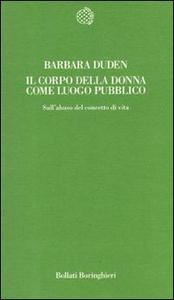 Libro Il corpo della donna come luogo pubblico. Sull'abuso del concetto di vita Barbara Duden