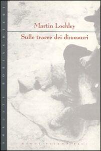 Libro Sulle tracce dei dinosauri Martin Lockley