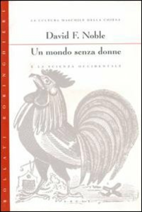 Libro Un mondo senza donne e la scienza occidentale David F. Noble