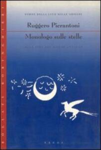 Foto Cover di Monologo sulle stelle alle fini dei mondi antichi, Libro di Ruggero Pierantoni, edito da Bollati Boringhieri