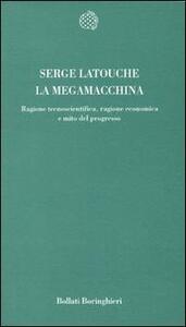La megamacchina. Ragione tecnoscientifica, ragione economica e mito del progresso