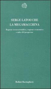 Libro La megamacchina. Ragione tecnoscientifica, ragione economica e mito del progresso Serge Latouche