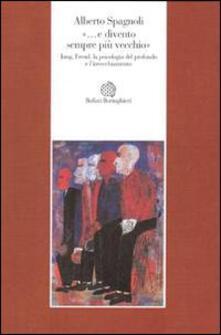 E divento sempre più vecchio. Jung, Freud, la psicologia del profondo e l'invecchiamento - Alberto Spagnoli - copertina