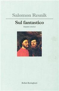 Libro Sul fantastico. Impatti estetici Salomon Resnik