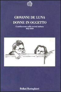 Libro Donne in oggetto. L'antifascismo nella società italiana (1922-1939) Giovanni De Luna