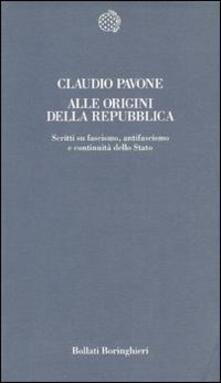 Alle origini della Repubblica. Scritti su fascismo, antifascismo e continuità dello Stato - Claudio Pavone - copertina
