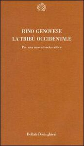 Foto Cover di La tribù occidentale. Per una nuova teoria critica, Libro di Rino Genovese, edito da Bollati Boringhieri