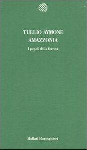 Foto Cover di Amazzonia. I popoli della foresta, Libro di Tullio Aymone, edito da Bollati Boringhieri