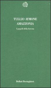 Libro Amazzonia. I popoli della foresta Tullio Aymone