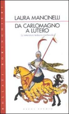Da Carlo Magno a Lutero. La letteratura tedesca medievale - Laura Mancinelli - copertina