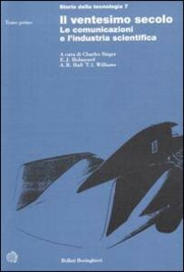 Libro Storia della tecnologia. Vol. 7: Il ventesimo secolo, le comunicazioni e l'Industria scientifica.