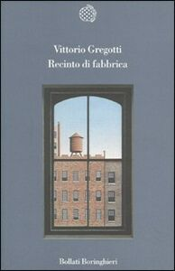 Libro Recinto di fabbrica Vittorio Gregotti