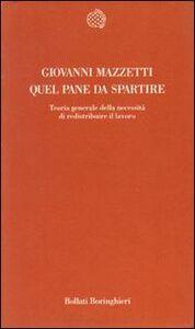 Libro Quel pane da spartire. Teoria generale della necessità di redistribuire il lavoro Giovanni Mazzetti