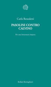Foto Cover di Pasolini contro Calvino. Per una letteratura impura, Libro di Carla Benedetti, edito da Bollati Boringhieri