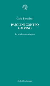 Libro Pasolini contro Calvino. Per una letteratura impura Carla Benedetti