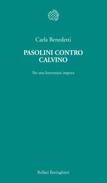 Pasolini contro Calvino. Per una letteratura impura - Carla Benedetti - copertina