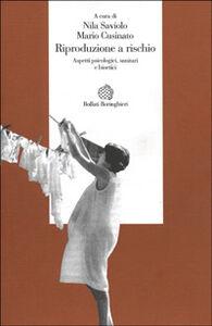 Foto Cover di Riproduzione a rischio. Aspetti psicologici, sanitari e bioetici, Libro di  edito da Bollati Boringhieri