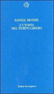 Foto Cover di L' utopia del tempo libero, Libro di Daniel Mothé, edito da Bollati Boringhieri