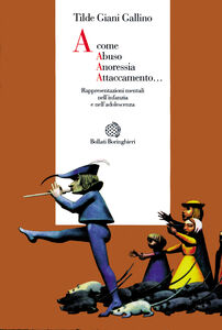 Foto Cover di A come abuso, anoressia, attaccamento... Rappresentazioni mentali nell'infanzia e nell'adolescenza, Libro di Tilde Giani Gallino, edito da Bollati Boringhieri