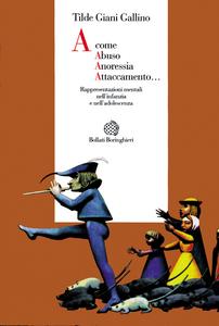 Libro A come abuso, anoressia, attaccamento... Rappresentazioni mentali nell'infanzia e nell'adolescenza Tilde Giani Gallino