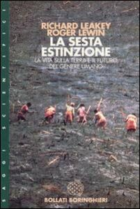 Foto Cover di La sesta estinzione. La complessità della vita e il futuro dell'uomo, Libro di Richard E. Leakey,Roger Lewin, edito da Bollati Boringhieri